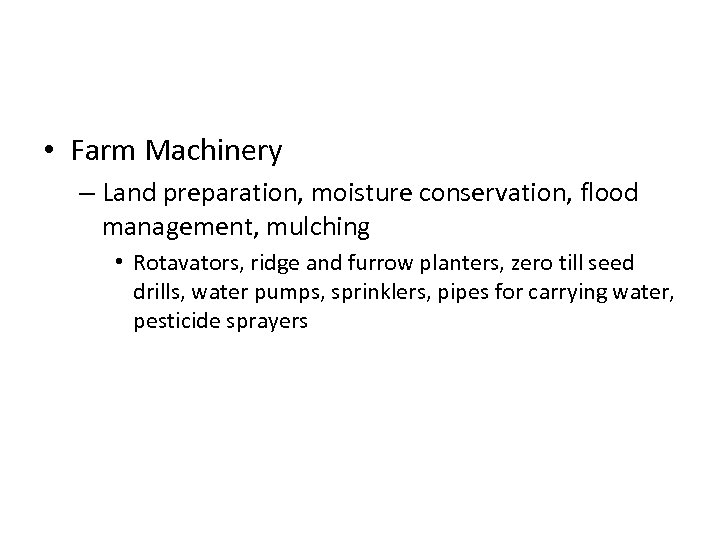 • Farm Machinery – Land preparation, moisture conservation, flood management, mulching • Rotavators,