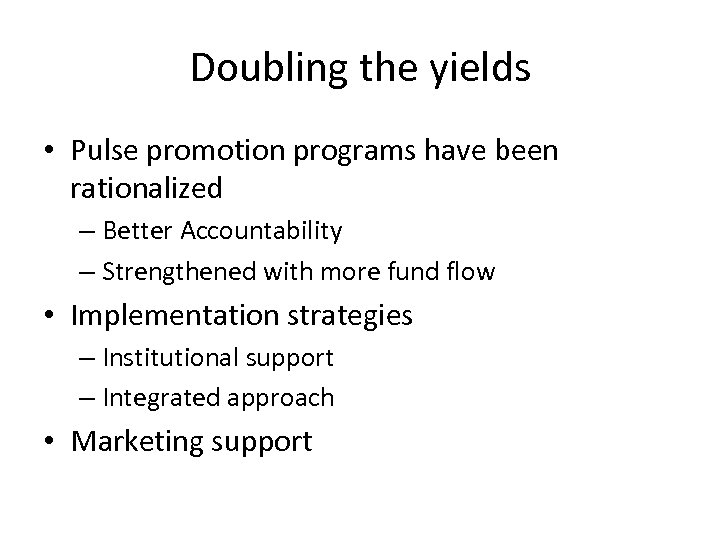 Doubling the yields • Pulse promotion programs have been rationalized – Better Accountability –