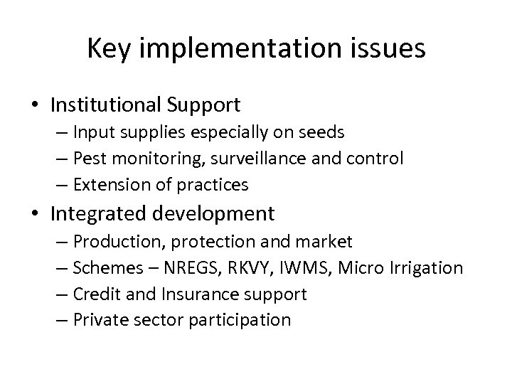 Key implementation issues • Institutional Support – Input supplies especially on seeds – Pest