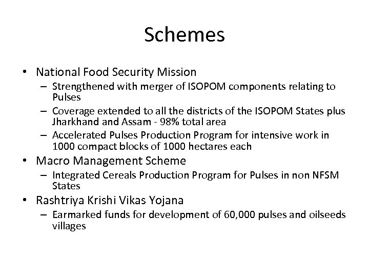 Schemes • National Food Security Mission – Strengthened with merger of ISOPOM components relating