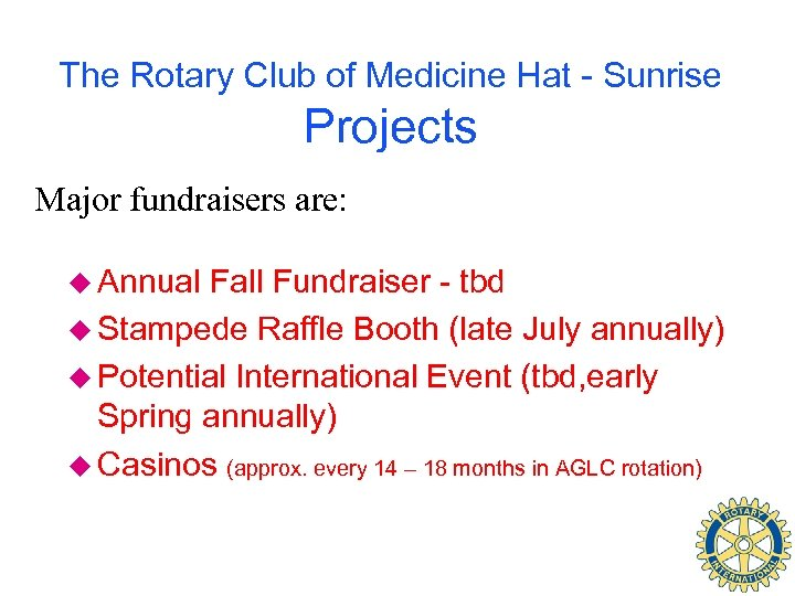 The Rotary Club of Medicine Hat - Sunrise Projects Major fundraisers are: u Annual