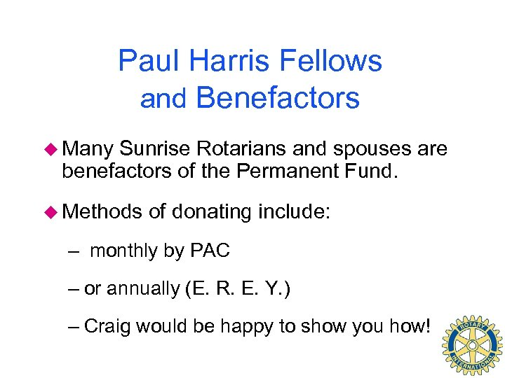 Paul Harris Fellows and Benefactors u Many Sunrise Rotarians and spouses are benefactors of