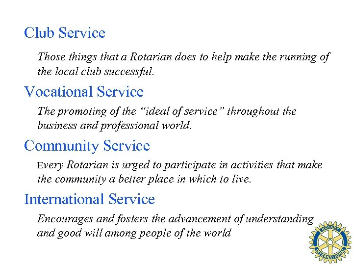 Club Service Those things that a Rotarian does to help make the running of