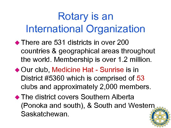 Rotary is an International Organization u There are 531 districts in over 200 countries