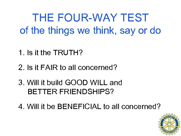 THE FOUR-WAY TEST of the things we think, say or do 1. Is it