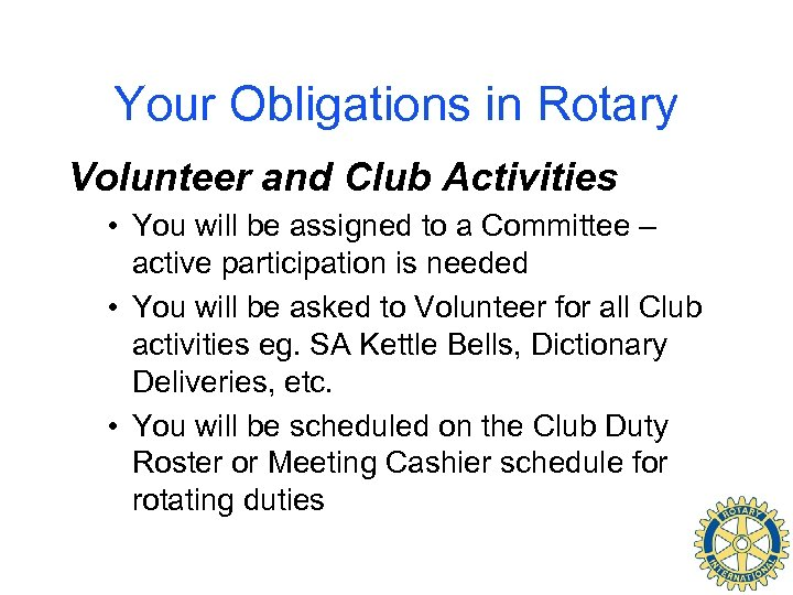 Your Obligations in Rotary Volunteer and Club Activities • You will be assigned to