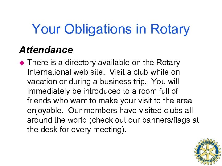 Your Obligations in Rotary Attendance u There is a directory available on the Rotary