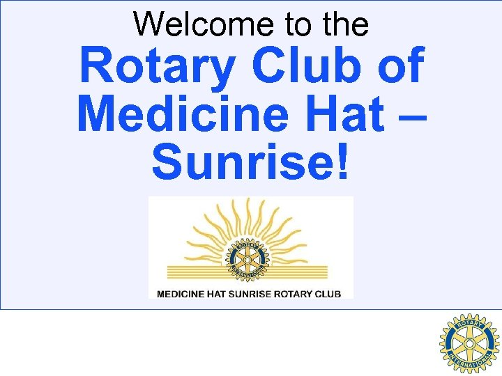 Welcome to the Rotary Club of Medicine Hat – Sunrise!