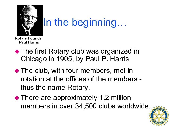 In the beginning… Rotary Founder Paul Harris u The first Rotary club was organized