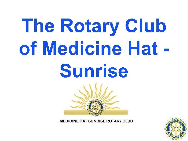 The Rotary Club of Medicine Hat Sunrise
