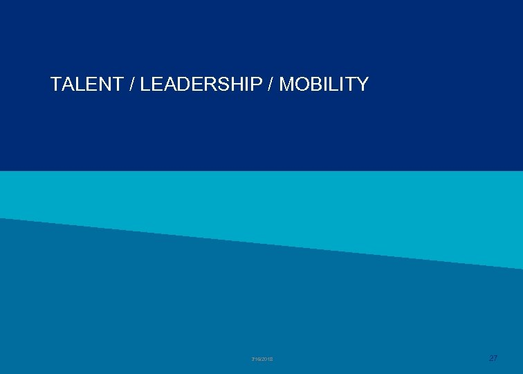 TALENT / LEADERSHIP / MOBILITY 3/16/2018 27