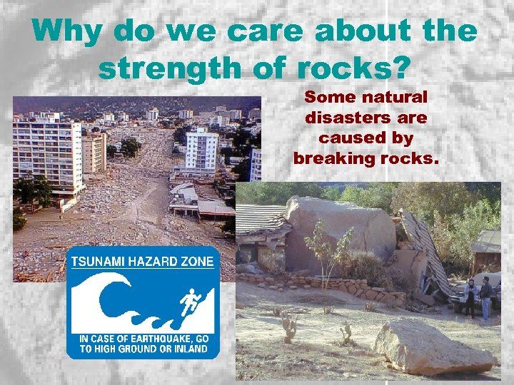 Why do we care about the strength of rocks? Some natural disasters are caused