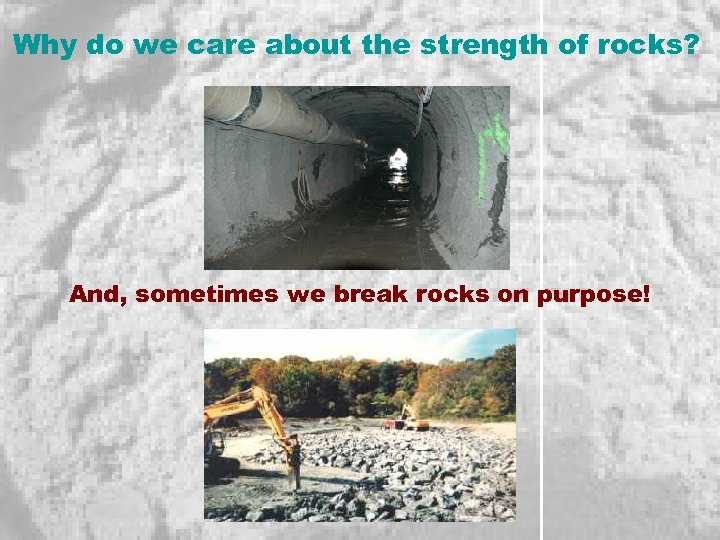 Why do we care about the strength of rocks? And, sometimes we break rocks