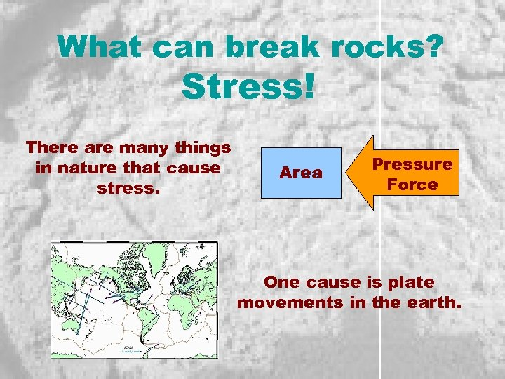 What can break rocks? Stress! There are many things in nature that cause stress.