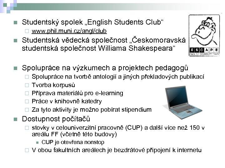 "n Studentský spolek ""English Students Club"" ¨ www. phil. muni. cz/angl/club n Studentská vědecká"