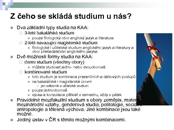 Z čeho se skládá studium u nás? n Dva základní typy studia na KAA:
