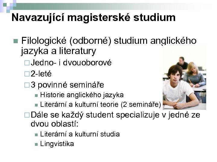 Navazující magisterské studium n Filologické (odborné) studium anglického jazyka a literatury ¨ Jedno- i