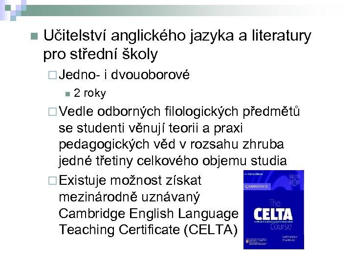 n Učitelství anglického jazyka a literatury pro střední školy ¨ Jedno- i dvouoborové n