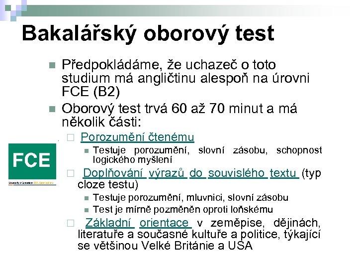 Bakalářský oborový test n n Předpokládáme, že uchazeč o toto studium má angličtinu alespoň