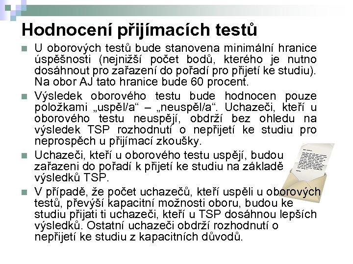 Hodnocení přijímacích testů n n U oborových testů bude stanovena minimální hranice úspěšnosti (nejnižší