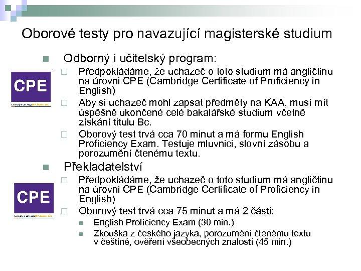 Oborové testy pro navazující magisterské studium n Odborný i učitelský program: ¨ ¨ ¨