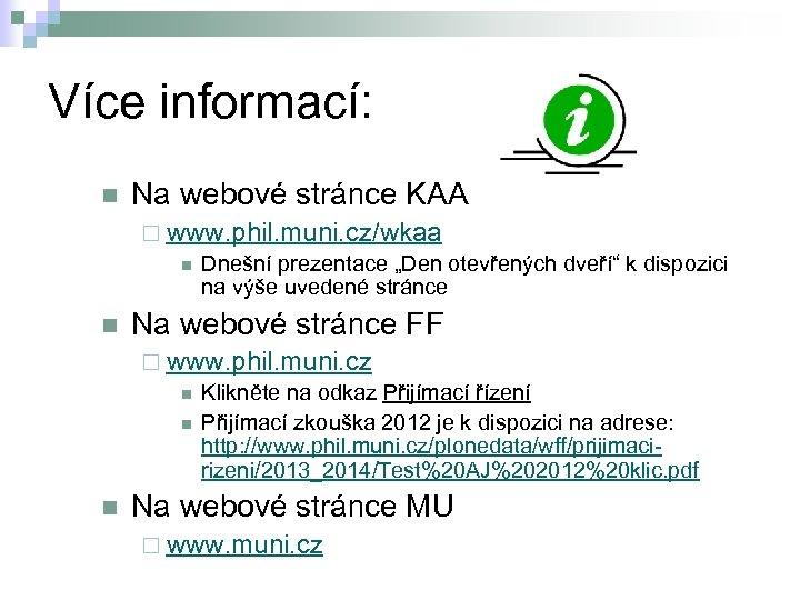 Více informací: n Na webové stránce KAA ¨ www. phil. muni. cz/wkaa n Dnešní