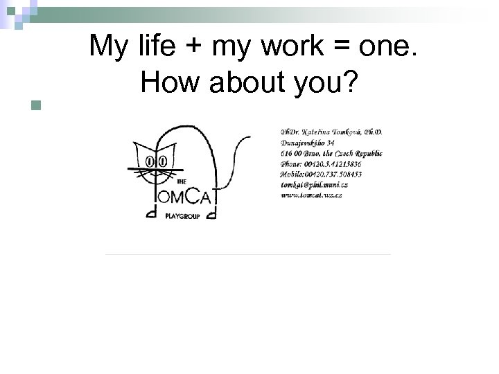 n My life + my work = one. How about you?