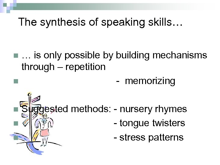 The synthesis of speaking skills… … is only possible by building mechanisms through