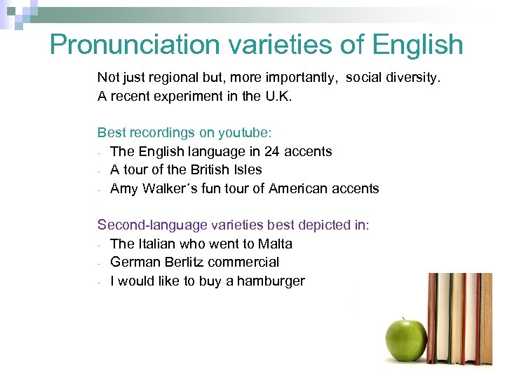 Pronunciation varieties of English Not just regional but, more importantly, social diversity. A