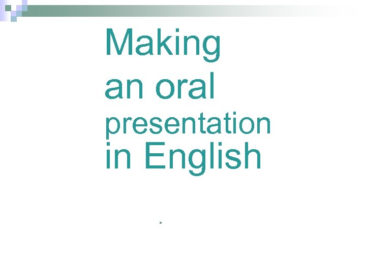 Making an oral presentation in English §
