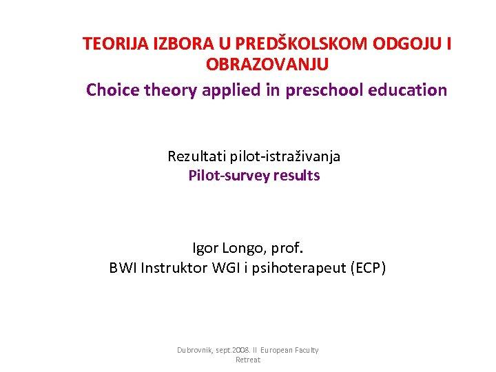 TEORIJA IZBORA U PREDŠKOLSKOM ODGOJU I OBRAZOVANJU Choice theory applied in preschool education Rezultati