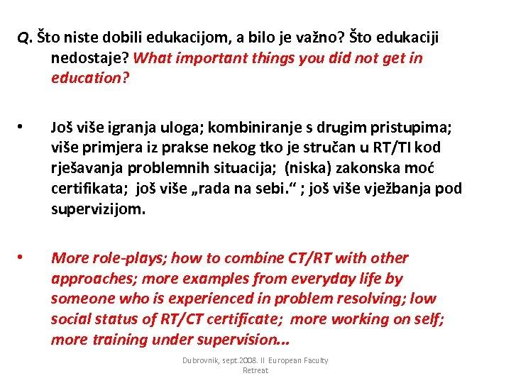 Q. Što niste dobili edukacijom, a bilo je važno? Što edukaciji nedostaje? What important