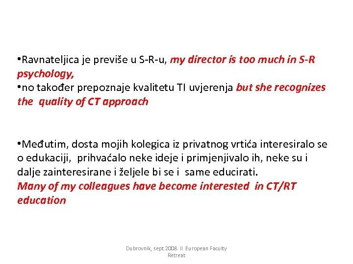 • Ravnateljica je previše u S-R-u, my director is too much in S-R