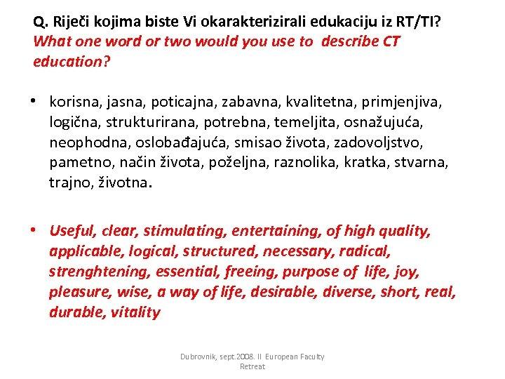 Q. Riječi kojima biste Vi okarakterizirali edukaciju iz RT/TI? What one word or two