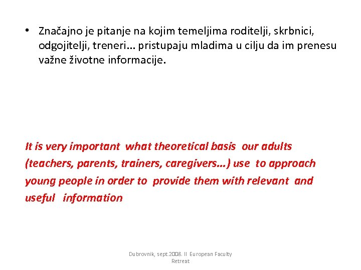 • Značajno je pitanje na kojim temeljima roditelji, skrbnici, odgojitelji, treneri. . .
