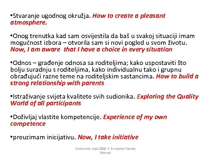 • Stvaranje ugodnog okružja. How to create a pleasant atmosphere. • Onog trenutka