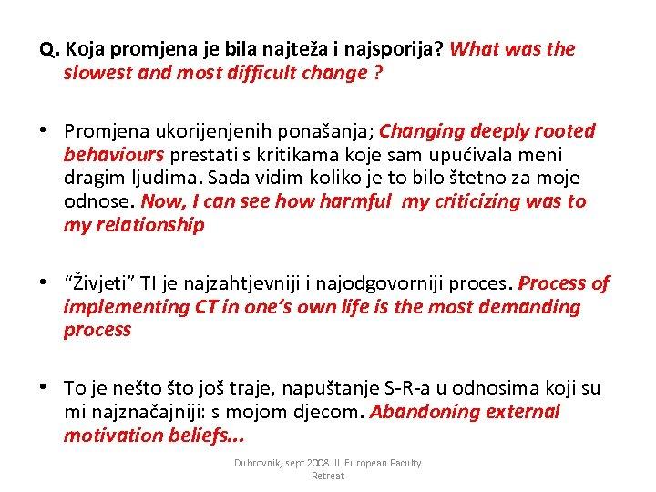 Q. Koja promjena je bila najteža i najsporija? What was the slowest and most