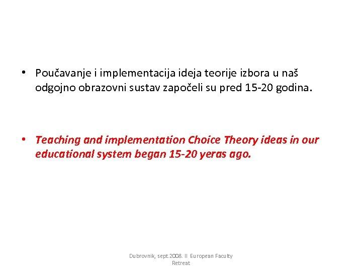 • Poučavanje i implementacija ideja teorije izbora u naš odgojno obrazovni sustav započeli