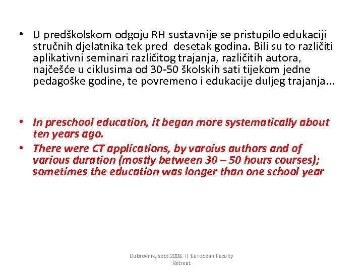 • U predškolskom odgoju RH sustavnije se pristupilo edukaciji stručnih djelatnika tek pred