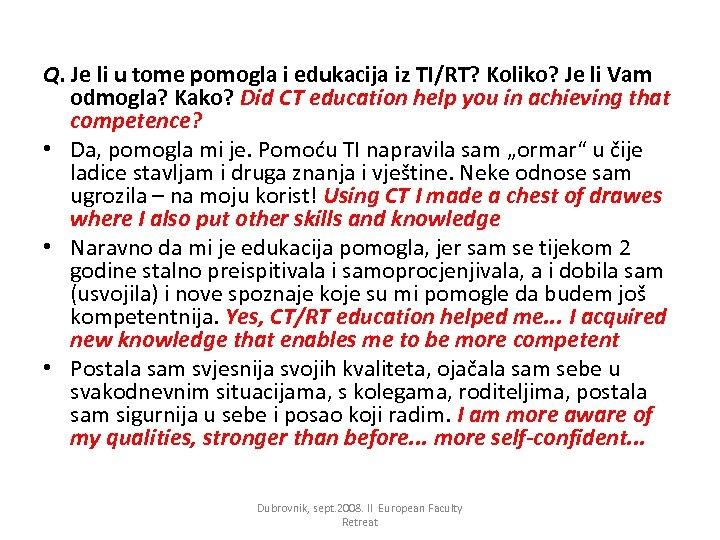 Q. Je li u tome pomogla i edukacija iz TI/RT? Koliko? Je li Vam