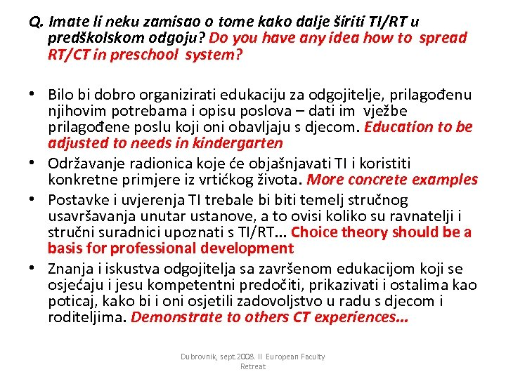 Q. Imate li neku zamisao o tome kako dalje širiti TI/RT u predškolskom odgoju?