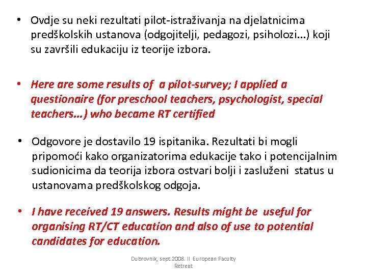 • Ovdje su neki rezultati pilot-istraživanja na djelatnicima predškolskih ustanova (odgojitelji, pedagozi, psiholozi.