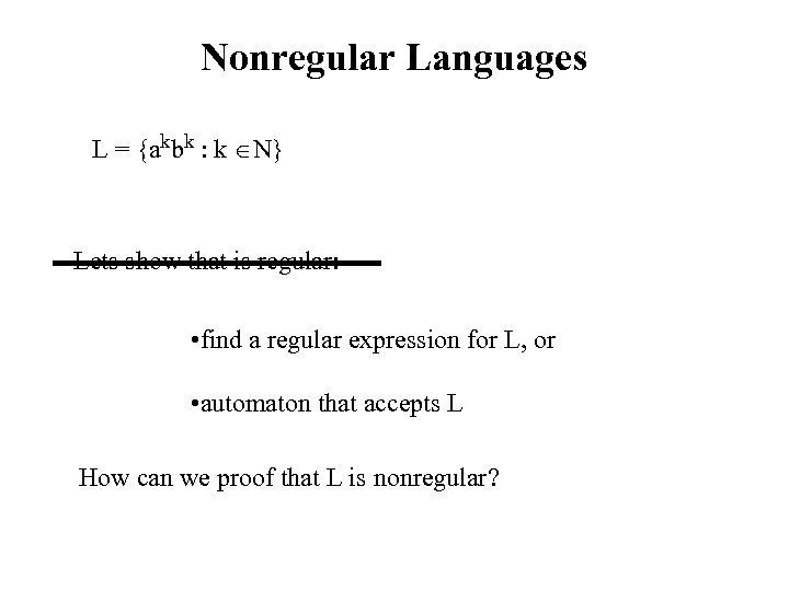 Nonregular Languages L = {akbk : k N} Lets show that is regular: •
