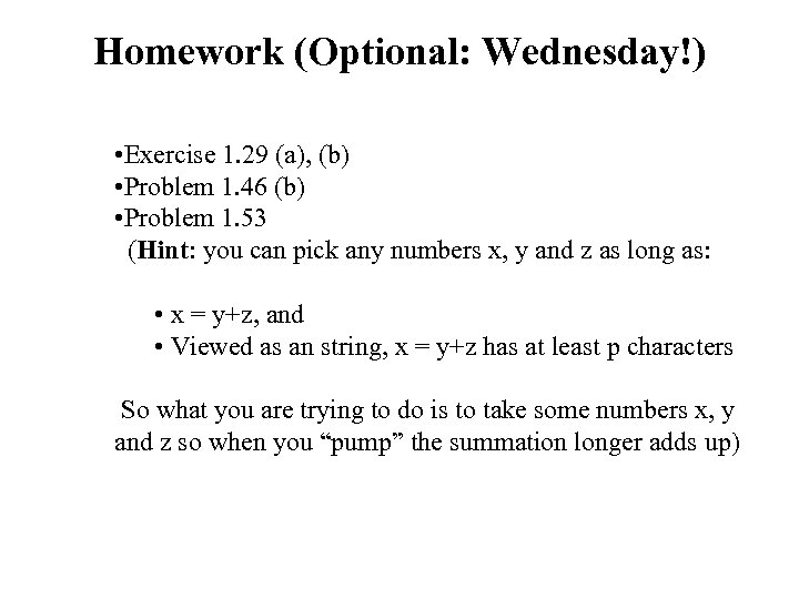 Homework (Optional: Wednesday!) • Exercise 1. 29 (a), (b) • Problem 1. 46 (b)