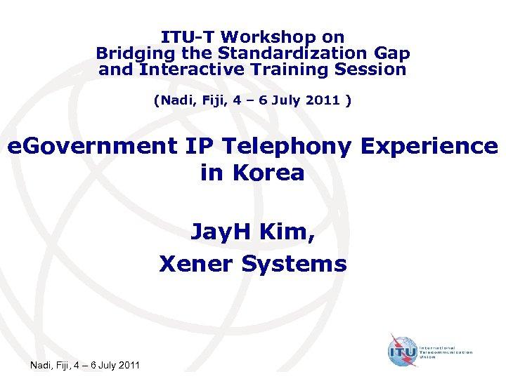 ITU-T Workshop on Bridging the Standardization Gap and Interactive Training Session (Nadi, Fiji, 4