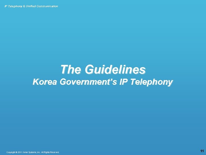 IP Telephony & Unified Communication The Guidelines Korea Government's IP Telephony Copyright © 2011