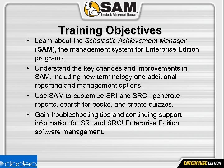 Training Objectives • Learn about the Scholastic Achievement Manager (SAM), the management system for