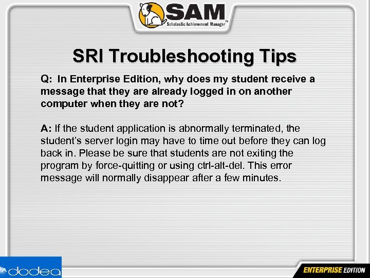 SRI Troubleshooting Tips Q: In Enterprise Edition, why does my student receive a message