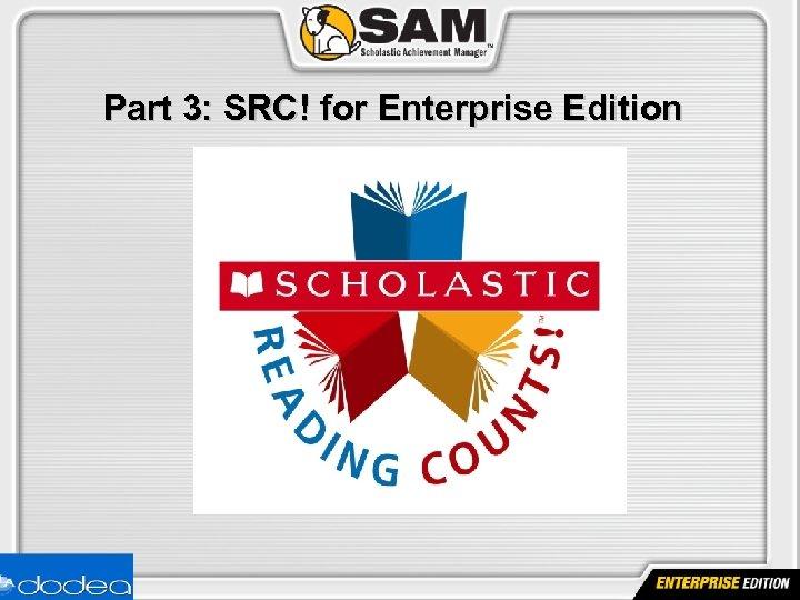 Part 3: SRC! for Enterprise Edition