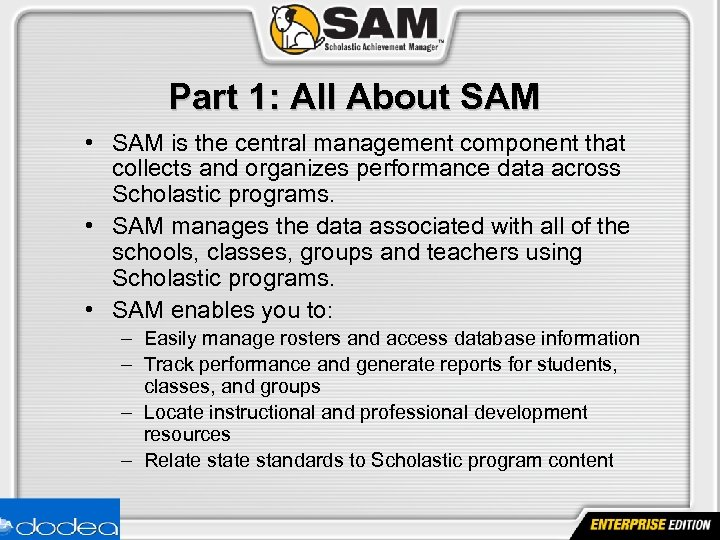 Part 1: All About SAM • SAM is the central management component that collects